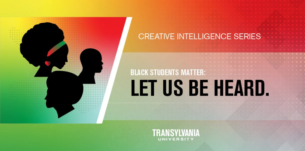 Creative Intelligence Series Black Students Matter: Let Us Be Heard Transylvania University