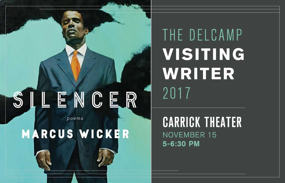Marcus Wicker - 2017 Delcamp Visitng Writer - Carrick Theater - November 15, 5pm - 6:30pm