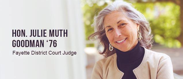 Hon. Julie Muth Goodman '76; Fayette District Court Judge