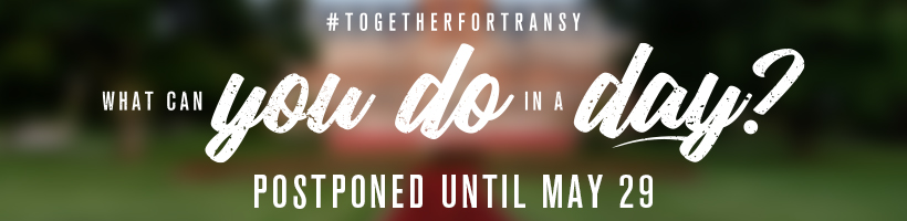 #togetherfortransy postponed until May 29 | What can you do in a day?
