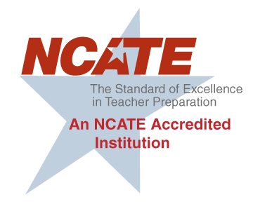 An NCATE Accredited Institution - NCATE: The standard of Excellence in Teacher Preparation